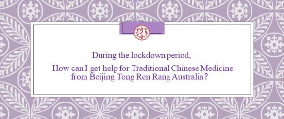 How can I get help from Beijing Tong Ren Rang Traditional Chinese Medicine during the lockdown period?